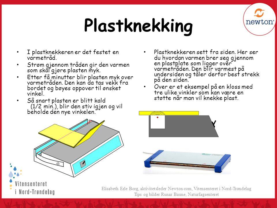 Plastknekking • I plastknekkeren er det festet en varmetråd. • Strøm gjennom tråden gir den varmen som skal gjøre plasten myk. • Etter få minutter bli