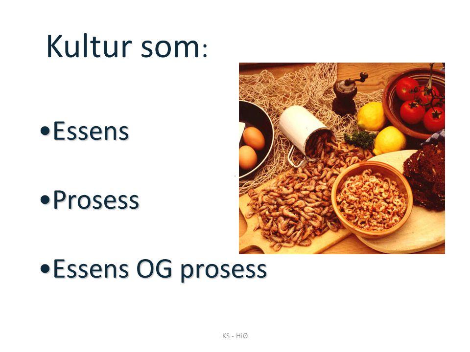 KS - HiØ •Essens •Prosess •Essens OG prosess Kultur som :