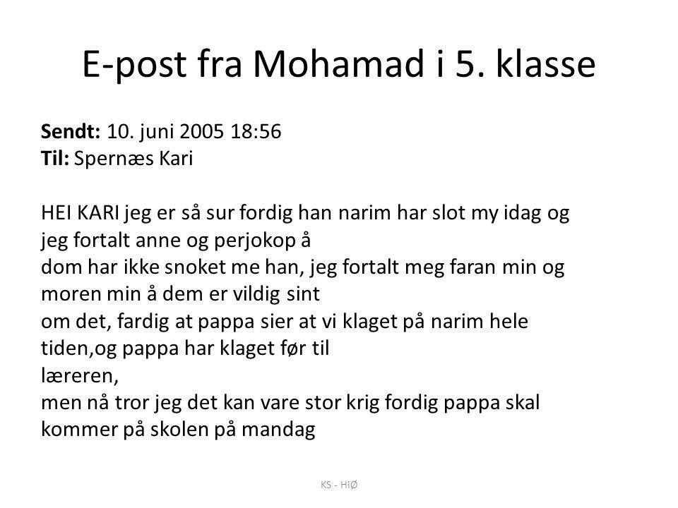 E-post fra Mohamad i 5. klasse Sendt: 10. juni 2005 18:56 Til: Spernæs Kari HEI KARI jeg er så sur fordig han narim har slot my idag og jeg fortalt an