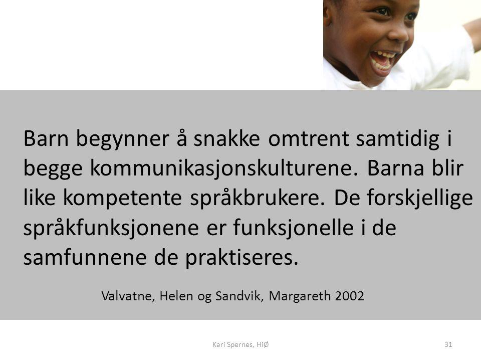 Kari Spernes, HiØ31 Barn begynner å snakke omtrent samtidig i begge kommunikasjonskulturene. Barna blir like kompetente språkbrukere. De forskjellige