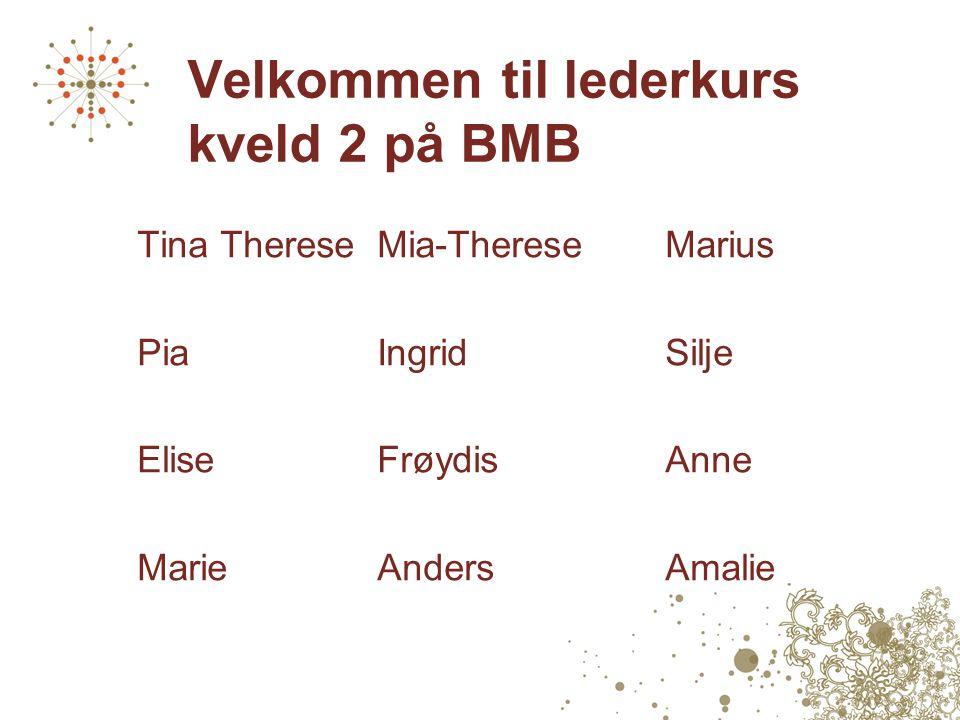 Velkommen til lederkurs kveld 2 på BMB Tina ThereseMia-ThereseMarius PiaIngridSilje EliseFrøydisAnne MarieAndersAmalie