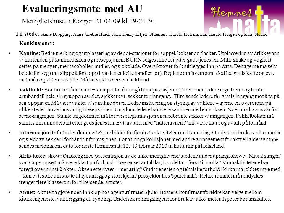 Evalueringsmøte med AU Menighetshuset i Korgen 21.04.09 kl.19-21.30 Til stede: Anne Drøpping, Anne-Grethe Hind, John-Henry Lifjell Oldernes, Harold Ho