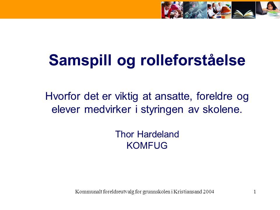 Kommunalt foreldreutvalg for grunnskolen i Kristiansand 20041 Samspill og rolleforståelse Hvorfor det er viktig at ansatte, foreldre og elever medvirker i styringen av skolene.