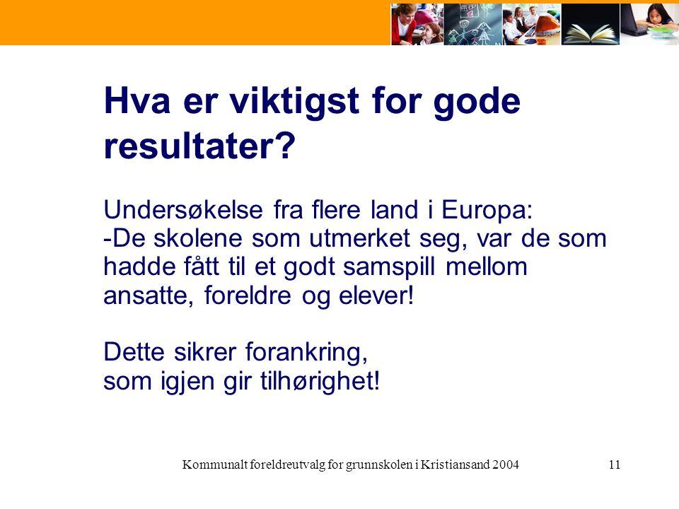 Kommunalt foreldreutvalg for grunnskolen i Kristiansand 200411 Hva er viktigst for gode resultater? Undersøkelse fra flere land i Europa: -De skolene