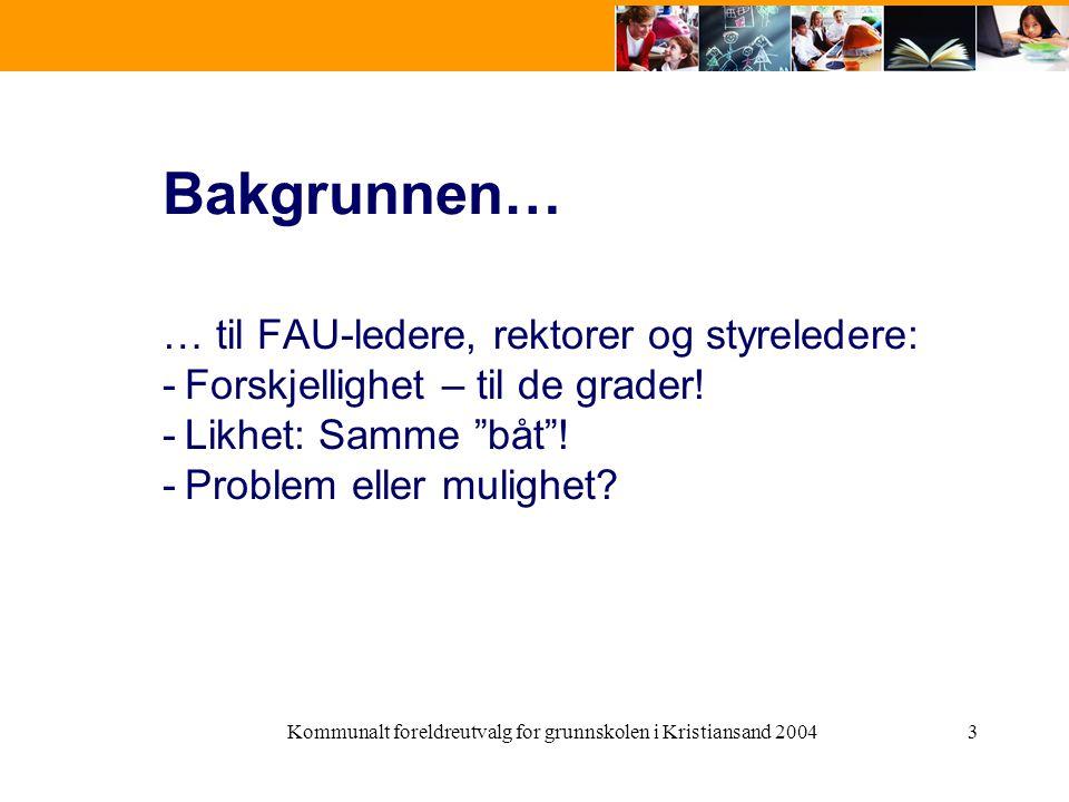 Kommunalt foreldreutvalg for grunnskolen i Kristiansand 20043 Bakgrunnen… … til FAU-ledere, rektorer og styreledere: -Forskjellighet – til de grader!