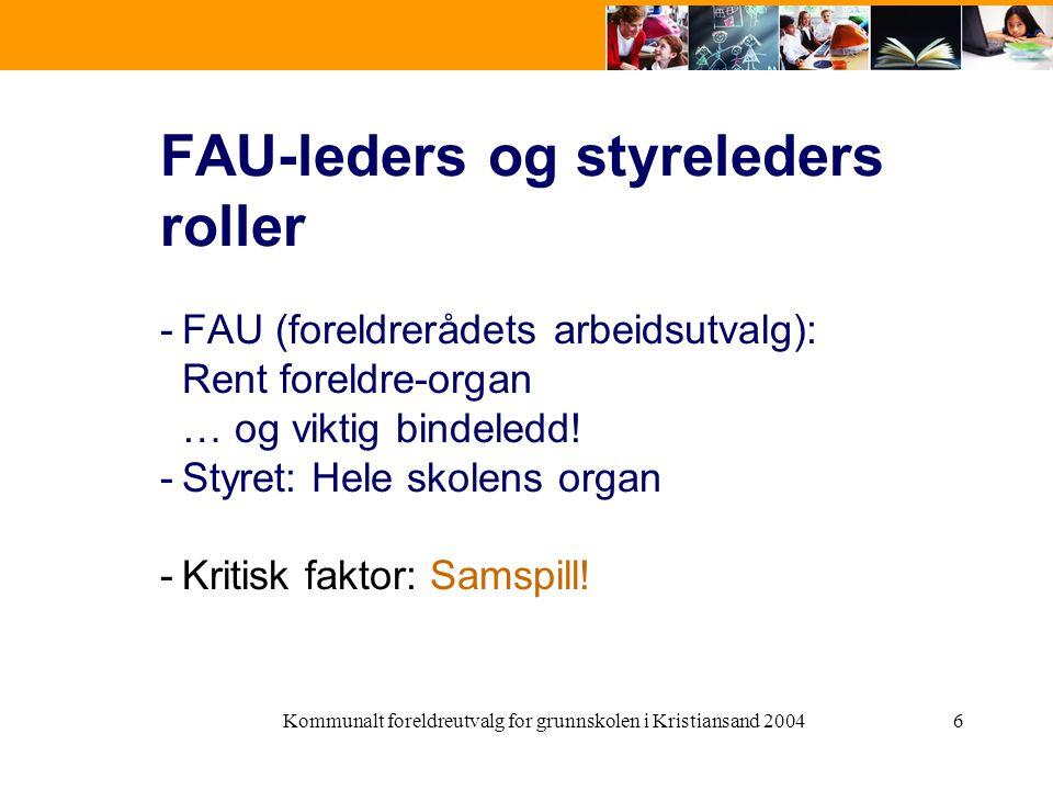 Kommunalt foreldreutvalg for grunnskolen i Kristiansand 20046 FAU-leders og styreleders roller -FAU (foreldrerådets arbeidsutvalg): Rent foreldre-organ … og viktig bindeledd.