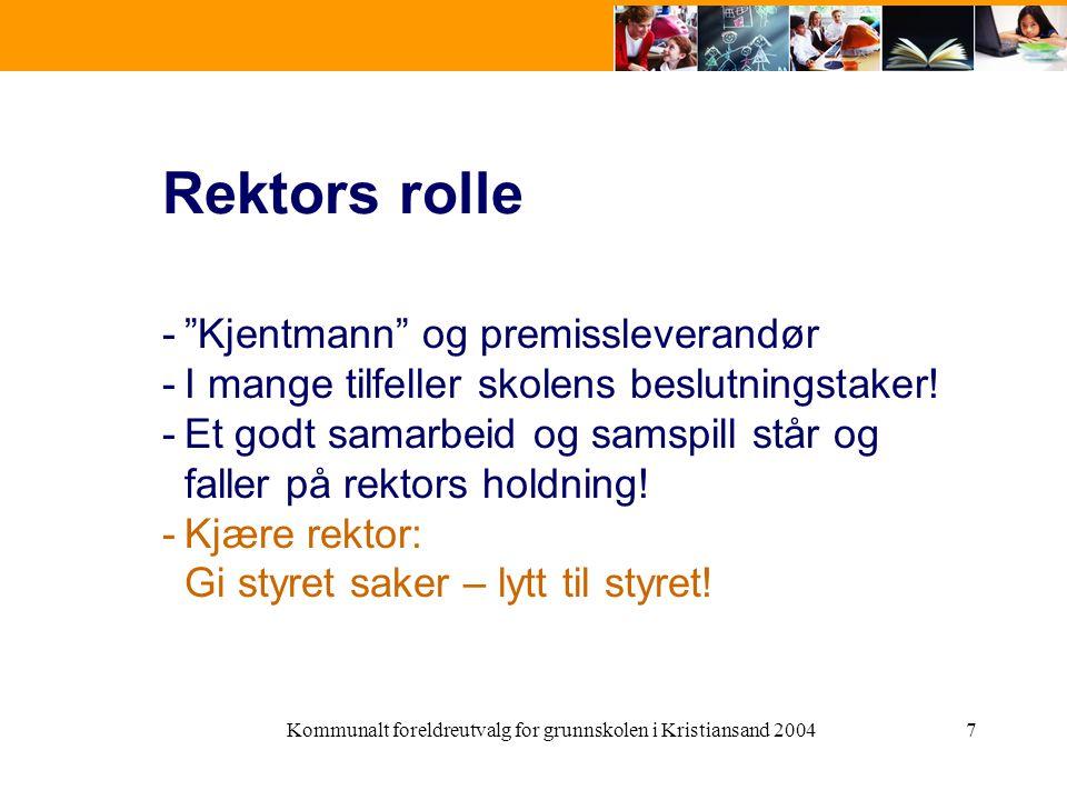 Kommunalt foreldreutvalg for grunnskolen i Kristiansand 20047 Rektors rolle - Kjentmann og premissleverandør -I mange tilfeller skolens beslutningstaker.