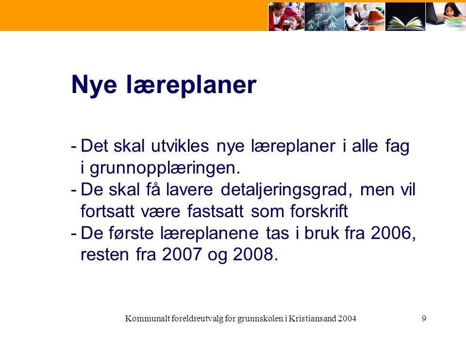 Kommunalt foreldreutvalg for grunnskolen i Kristiansand 20049 Nye læreplaner -Det skal utvikles nye læreplaner i alle fag i grunnopplæringen. -De skal