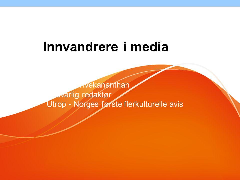 Majoran Vivekananthan Ansvarlig redaktør Utrop - Norges første flerkulturelle avis Innvandrere i media