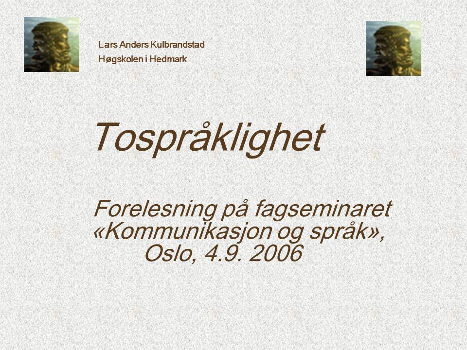 Lars Anders Kulbrandstad Høgskolen i Hedmark Tospråklighet Forelesning på fagseminaret «Kommunikasjon og språk», Oslo, 4.9. 2006