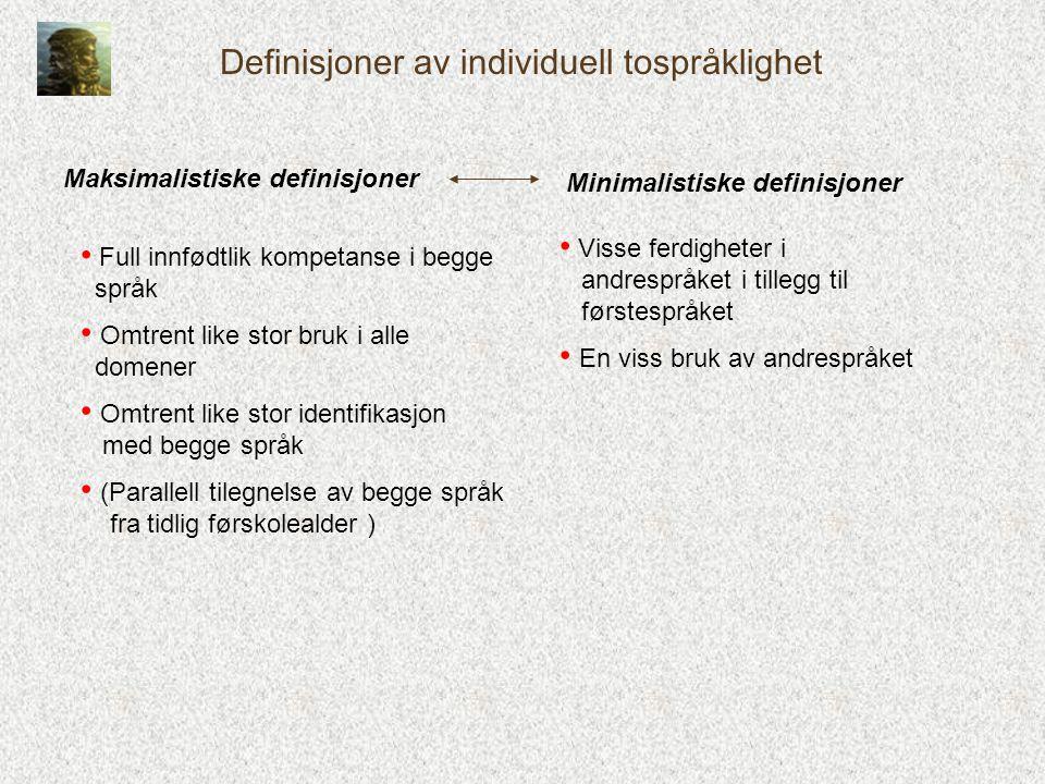 Definisjoner av individuell tospråklighet Maksimalistiske definisjoner Minimalistiske definisjoner • Full innfødtlik kompetanse i begge språk • Omtren