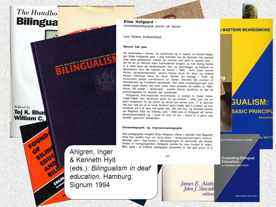 Ahlgren, Inger & Kenneth Hyltenstam (eds.): Bilingualism in deaf education. Hamburg: Signum 1994
