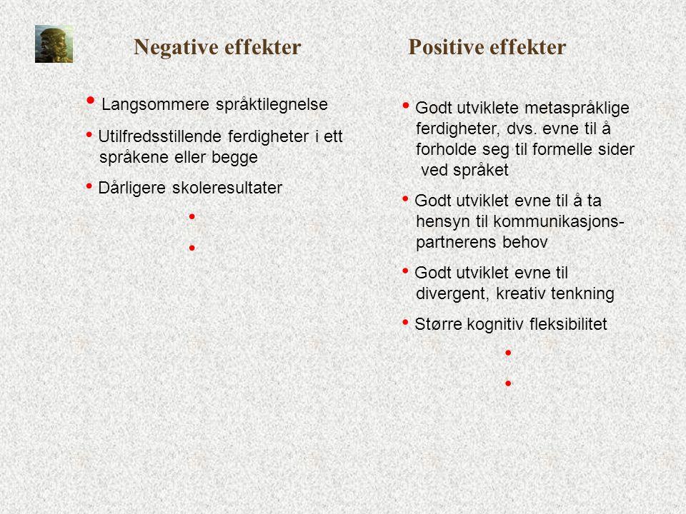 Negative effekter • Langsommere språktilegnelse • Utilfredsstillende ferdigheter i ett språkene eller begge • Dårligere skoleresultater • • Positive e