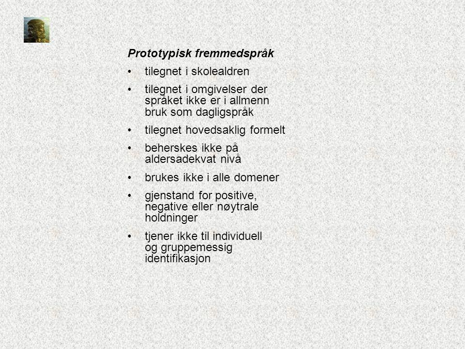 Prototypisk fremmedspråk •tilegnet i skolealdren •tilegnet i omgivelser der språket ikke er i allmenn bruk som dagligspråk •tilegnet hovedsaklig forme