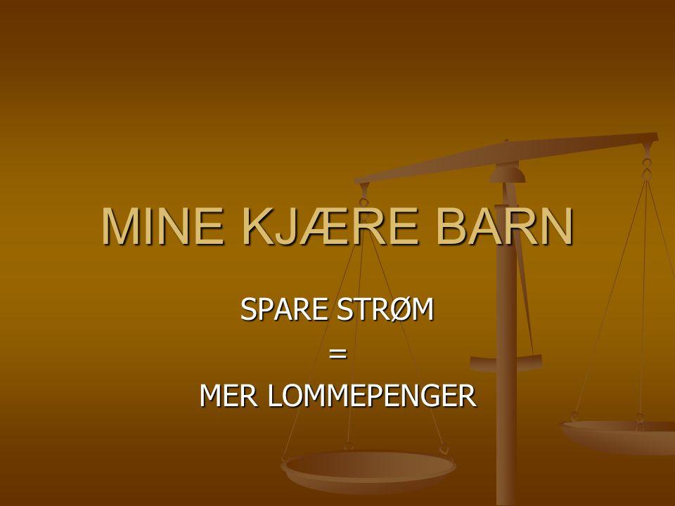 MINE KJÆRE BARN SPARE STRØM = MER LOMMEPENGER