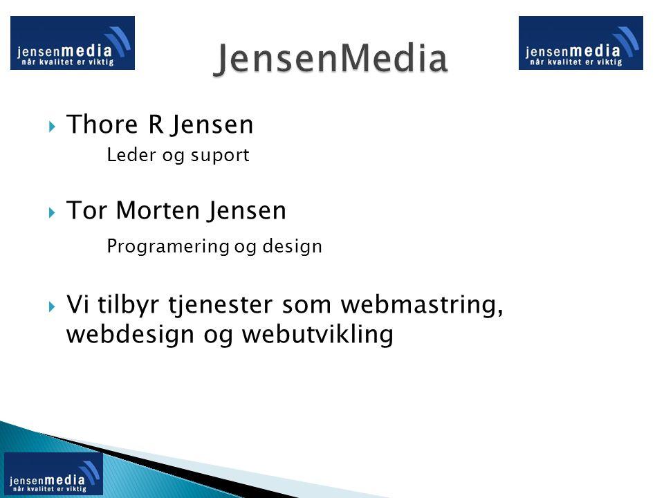  Thore R Jensen Leder og suport  Tor Morten Jensen Programering og design  Vi tilbyr tjenester som webmastring, webdesign og webutvikling