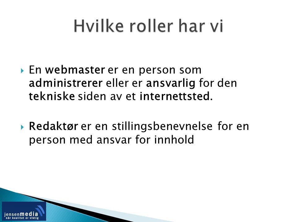  En webmaster er en person som administrerer eller er ansvarlig for den tekniske siden av et internettsted.  Redaktør er en stillingsbenevnelse for