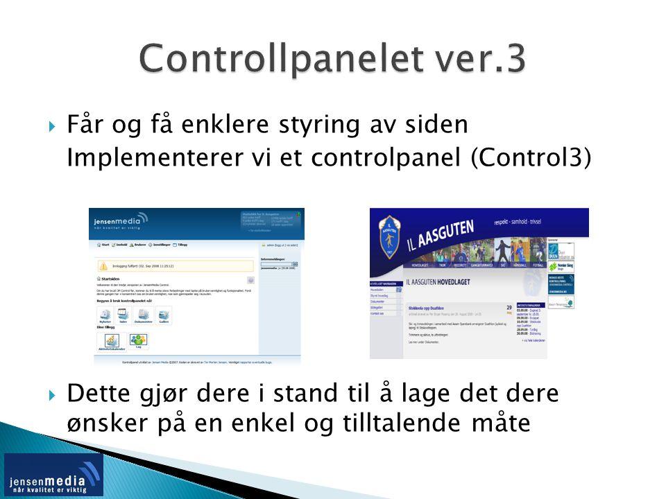  Får og få enklere styring av siden Implementerer vi et controlpanel (Control3)  Dette gjør dere i stand til å lage det dere ønsker på en enkel og t