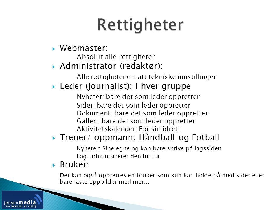  Webmaster: Absolut alle rettigheter  Administrator (redaktør): Alle rettigheter untatt tekniske innstillinger  Leder (journalist): I hver gruppe N