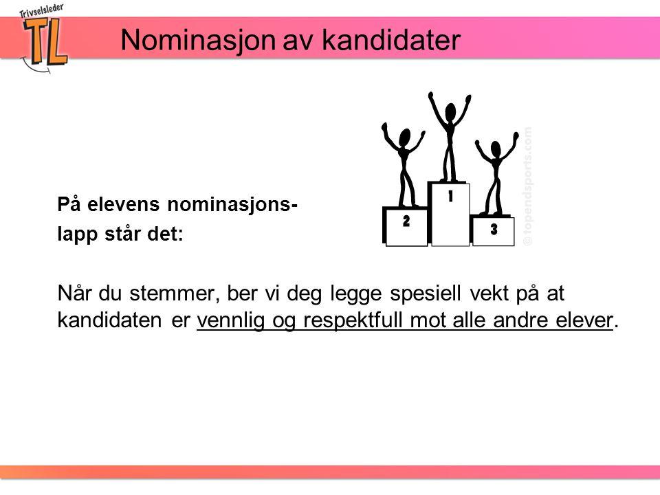 Nominasjon av kandidater På elevens nominasjons- lapp står det: Når du stemmer, ber vi deg legge spesiell vekt på at kandidaten er vennlig og respektf