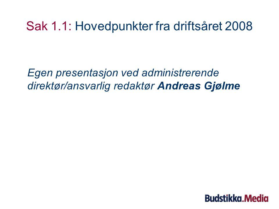 Sak 1.1: Hovedpunkter fra driftsåret 2008 Egen presentasjon ved administrerende direktør/ansvarlig redaktør Andreas Gjølme