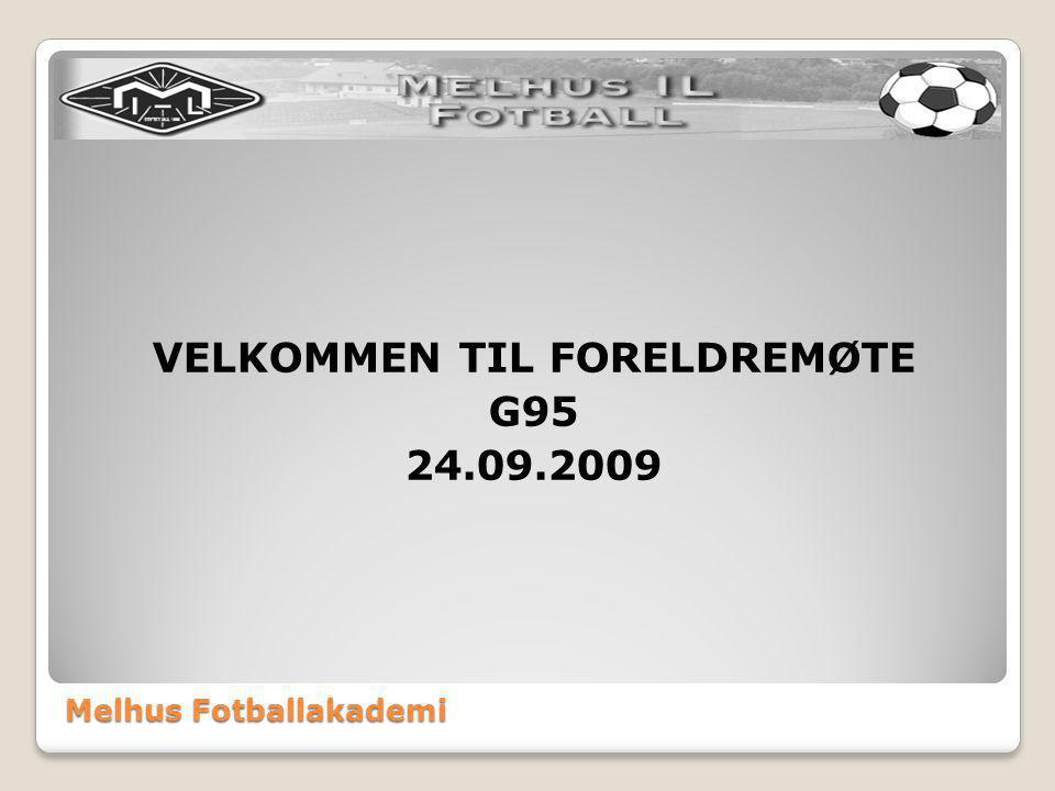 Melhus Fotballakademi VELKOMMEN TIL FORELDREMØTE G95 24.09.2009