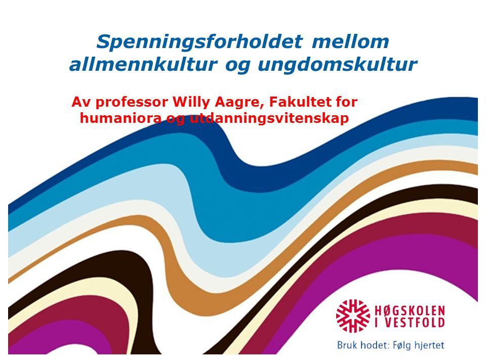Spenningsforholdet mellom allmennkultur og ungdomskultur Av professor Willy Aagre, Fakultet for humaniora og utdanningsvitenskap