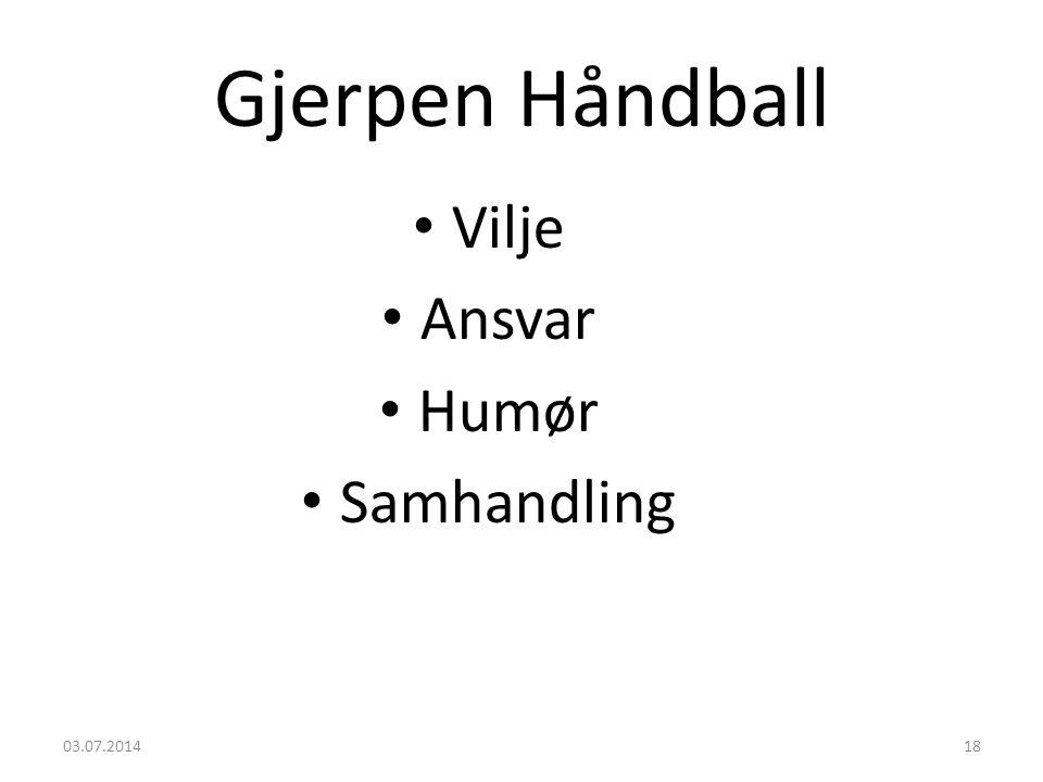 Gjerpen Håndball • Vilje • Ansvar • Humør • Samhandling 03.07.201418
