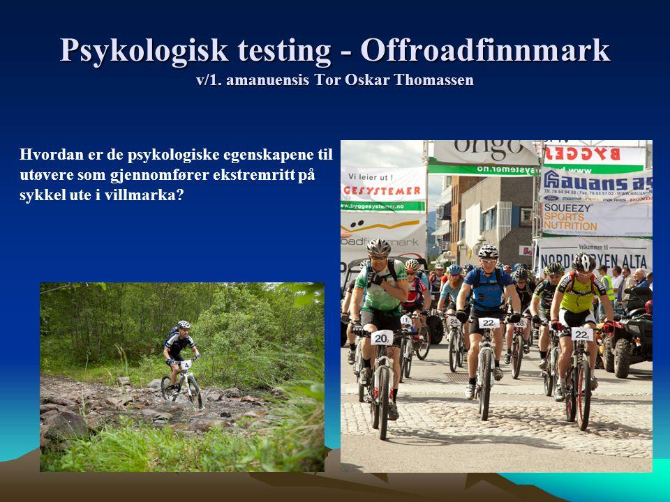 Psykologisk testing - Offroadfinnmark v/1. amanuensis Tor Oskar Thomassen Hvordan er de psykologiske egenskapene til utøvere som gjennomfører ekstremr