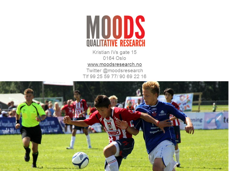 Moods Research 201125 Kristian IVs gate 15 0164 Oslo www.moodsresearch.no Twitter @moodsresearch Tlf 99 25 59 77/ 90 69 22 16