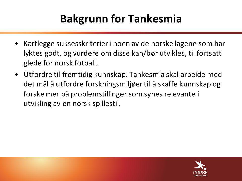 Bakgrunn for Tankesmia •Kartlegge suksesskriterier i noen av de norske lagene som har lyktes godt, og vurdere om disse kan/bør utvikles, til fortsatt glede for norsk fotball.