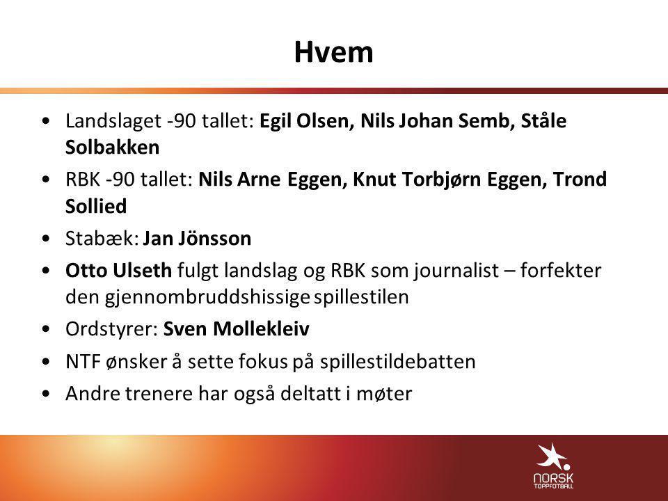 Hvem •Landslaget -90 tallet: Egil Olsen, Nils Johan Semb, Ståle Solbakken •RBK -90 tallet: Nils Arne Eggen, Knut Torbjørn Eggen, Trond Sollied •Stabæk