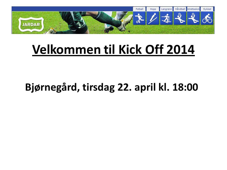Velkommen til Kick Off 2014 Bjørnegård, tirsdag 22. april kl. 18:00