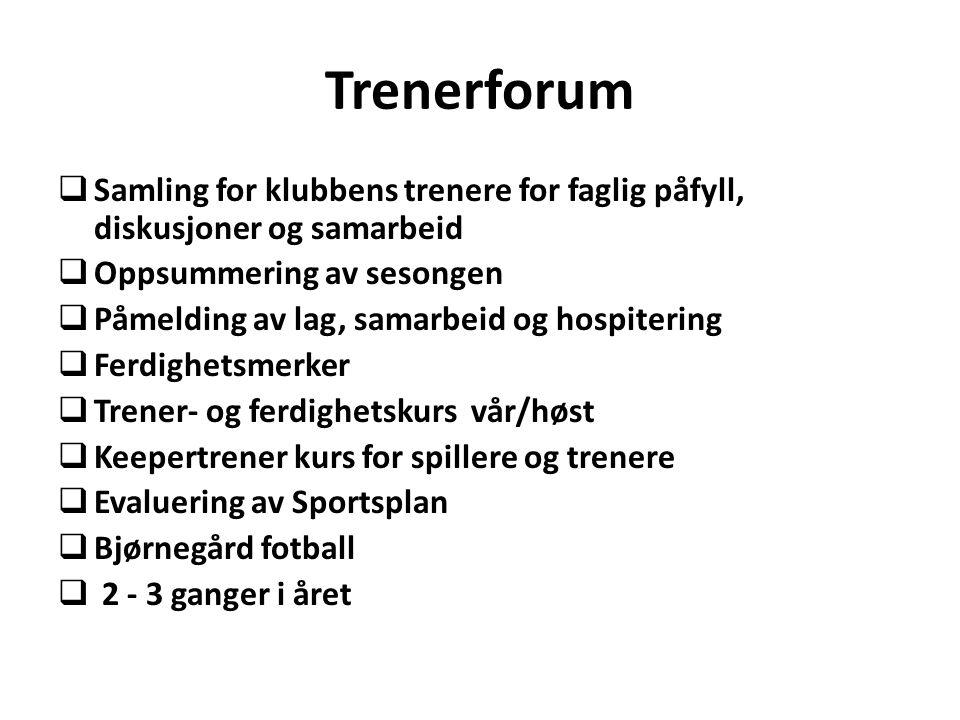 Trenerforum  Samling for klubbens trenere for faglig påfyll, diskusjoner og samarbeid  Oppsummering av sesongen  Påmelding av lag, samarbeid og hos