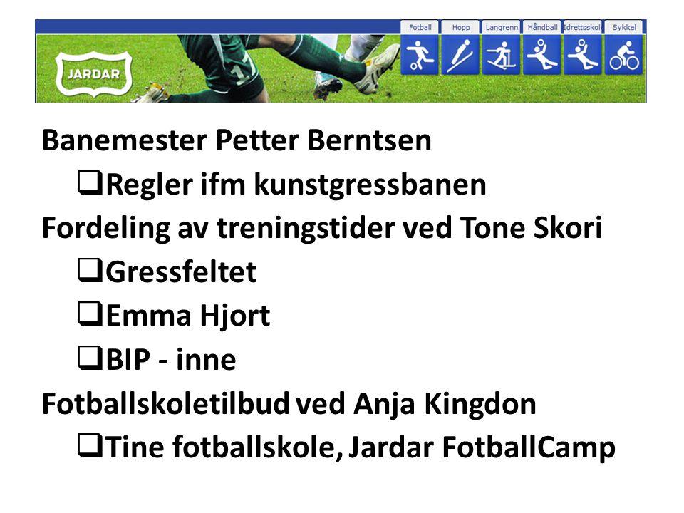 Banemester Petter Berntsen  Regler ifm kunstgressbanen Fordeling av treningstider ved Tone Skori  Gressfeltet  Emma Hjort  BIP - inne Fotballskole