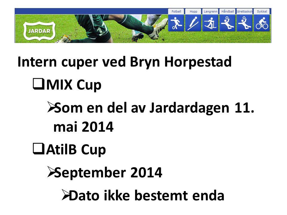 Intern cuper ved Bryn Horpestad  MIX Cup  Som en del av Jardardagen 11. mai 2014  AtilB Cup  September 2014  Dato ikke bestemt enda