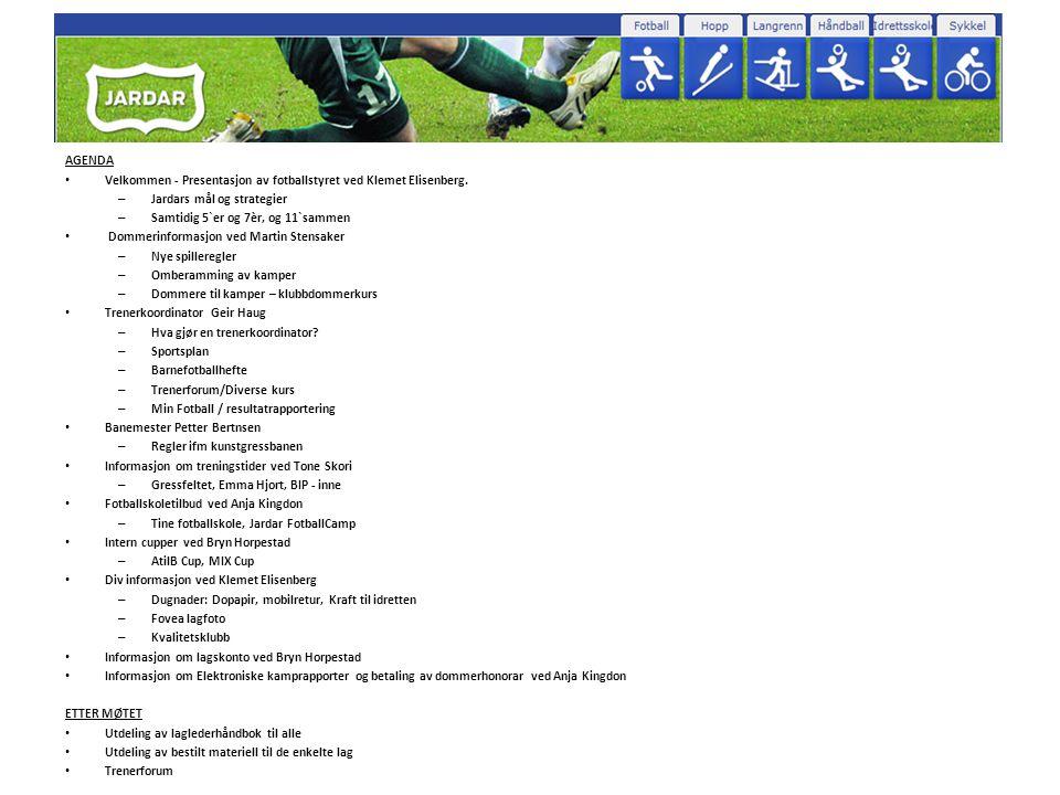 AGENDA • Velkommen - Presentasjon av fotballstyret ved Klemet Elisenberg. – Jardars mål og strategier – Samtidig 5`er og 7èr, og 11`sammen • Dommerinf