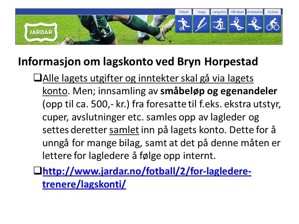 Informasjon om lagskonto ved Bryn Horpestad  Alle lagets utgifter og inntekter skal gå via lagets konto. Men; innsamling av småbeløp og egenandeler (