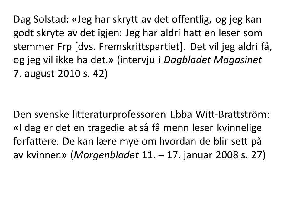 Dag Solstad: «Jeg har skrytt av det offentlig, og jeg kan godt skryte av det igjen: Jeg har aldri hatt en leser som stemmer Frp [dvs. Fremskrittsparti
