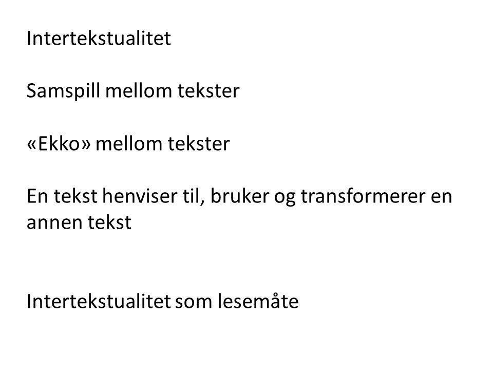 Intertekstualitet Samspill mellom tekster «Ekko» mellom tekster En tekst henviser til, bruker og transformerer en annen tekst Intertekstualitet som le