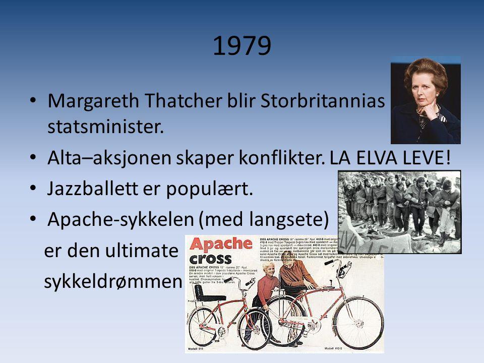 1979 • Margareth Thatcher blir Storbritannias statsminister. • Alta–aksjonen skaper konflikter. LA ELVA LEVE! • Jazzballett er populært. • Apache-sykk