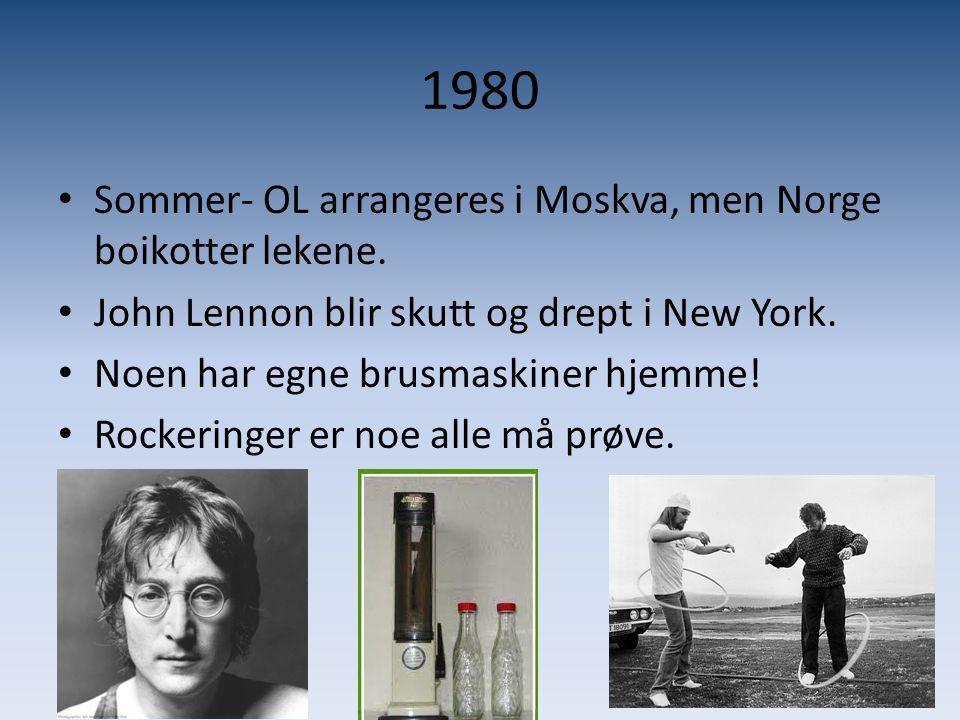 1980 • Sommer- OL arrangeres i Moskva, men Norge boikotter lekene. • John Lennon blir skutt og drept i New York. • Noen har egne brusmaskiner hjemme!
