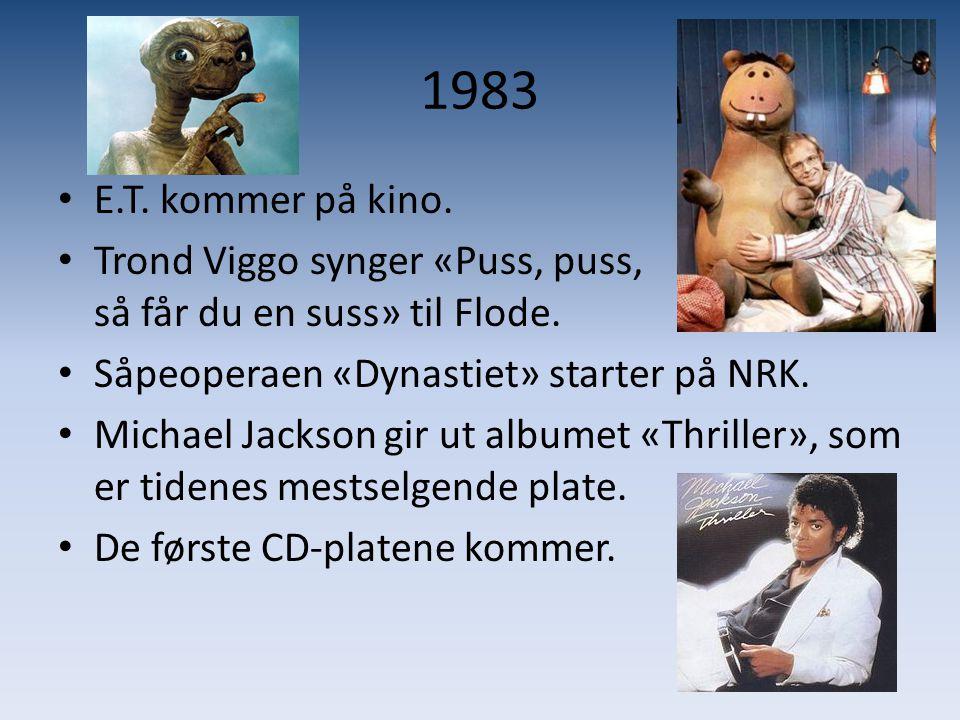 1983 • E.T. kommer på kino. • Trond Viggo synger «Puss, puss, så får du en suss» til Flode. • Såpeoperaen «Dynastiet» starter på NRK. • Michael Jackso