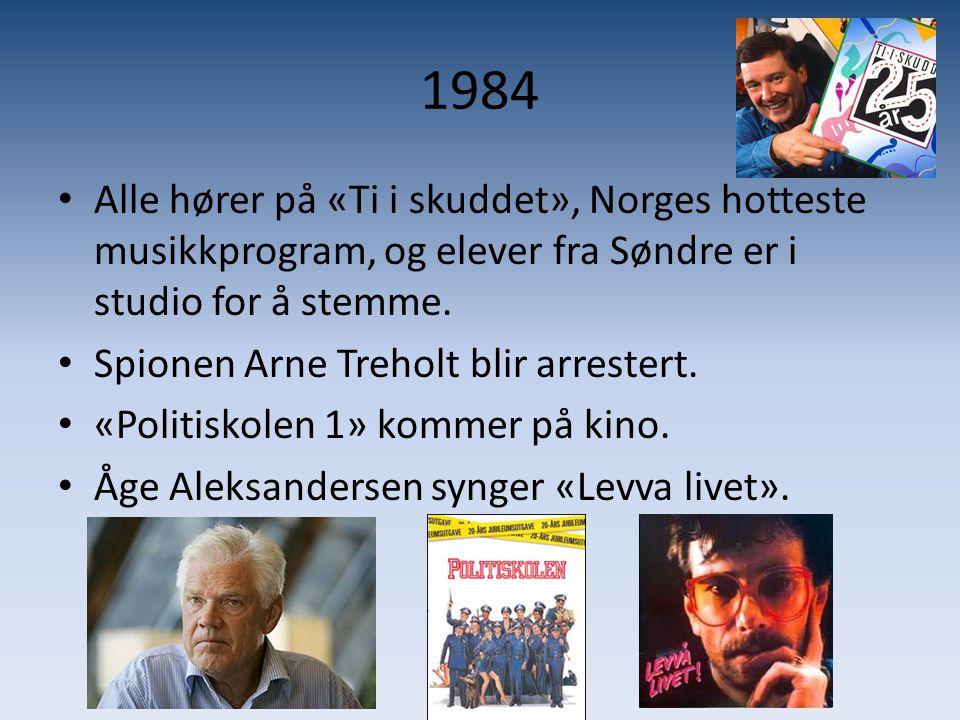 1984 • Alle hører på «Ti i skuddet», Norges hotteste musikkprogram, og elever fra Søndre er i studio for å stemme. • Spionen Arne Treholt blir arreste