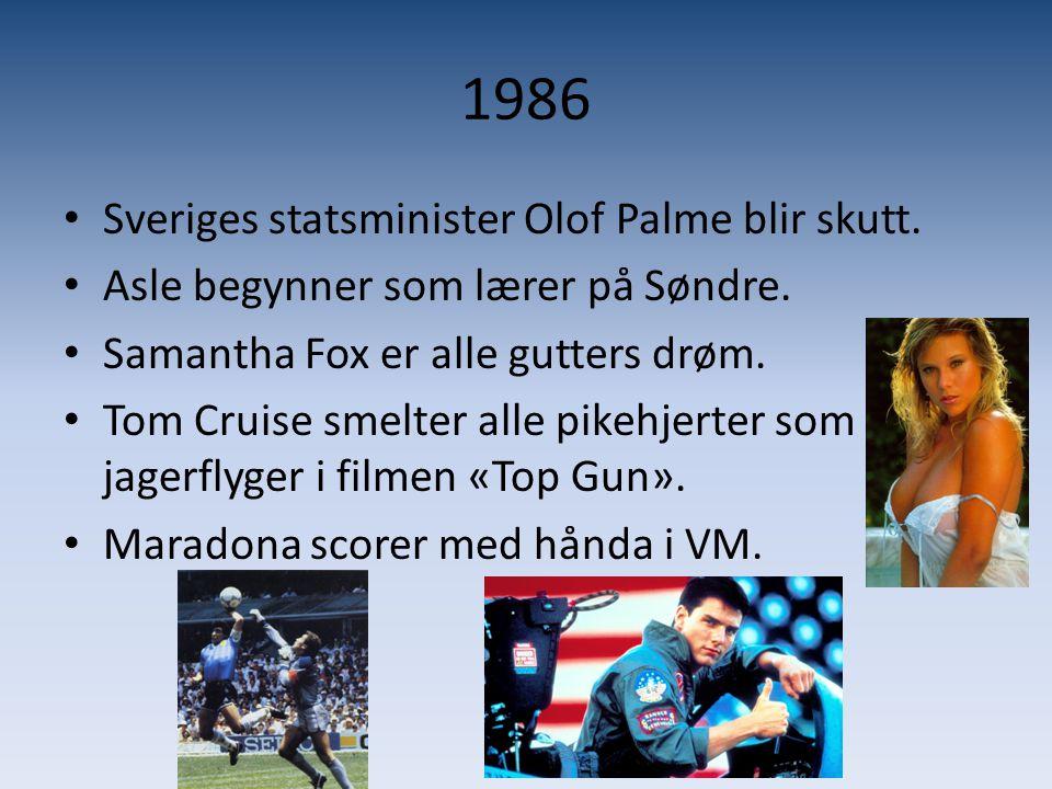 1986 • Sveriges statsminister Olof Palme blir skutt. • Asle begynner som lærer på Søndre. • Samantha Fox er alle gutters drøm. • Tom Cruise smelter al