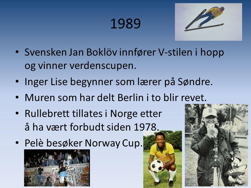 1989 • Svensken Jan Boklöv innfører V-stilen i hopp og vinner verdenscupen. • Inger Lise begynner som lærer på Søndre. • Muren som har delt Berlin i t