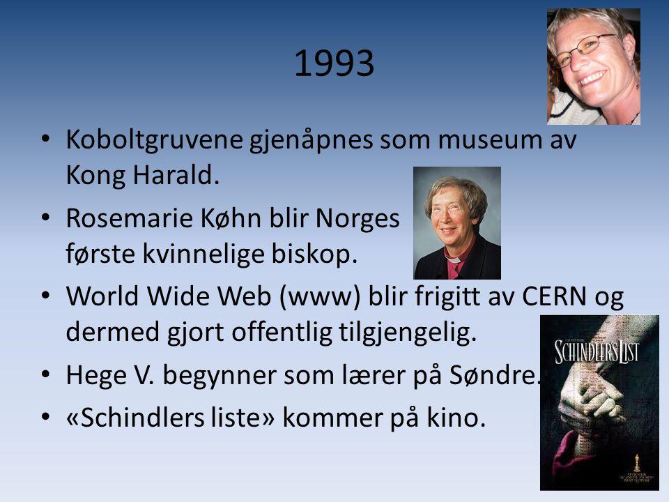 1993 • Koboltgruvene gjenåpnes som museum av Kong Harald. • Rosemarie Køhn blir Norges første kvinnelige biskop. • World Wide Web (www) blir frigitt a