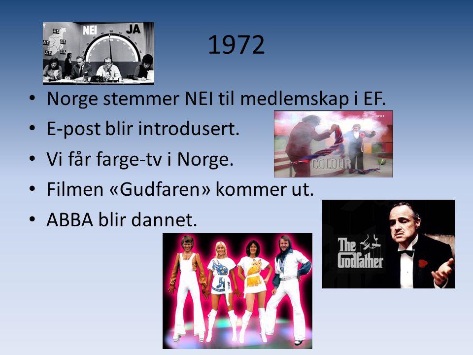 1972 • Norge stemmer NEI til medlemskap i EF. • E-post blir introdusert. • Vi får farge-tv i Norge. • Filmen «Gudfaren» kommer ut. • ABBA blir dannet.