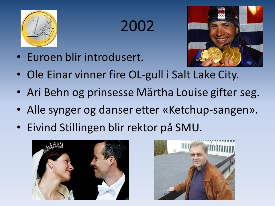 2002 • Euroen blir introdusert.• Ole Einar vinner fire OL-gull i Salt Lake City.