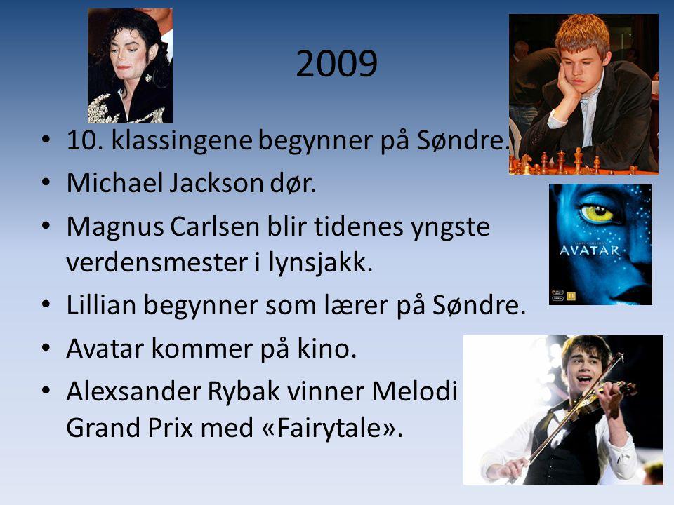 2009 • 10. klassingene begynner på Søndre. • Michael Jackson dør. • Magnus Carlsen blir tidenes yngste verdensmester i lynsjakk. • Lillian begynner so